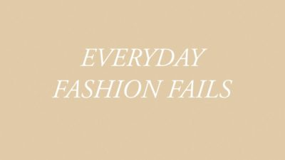 Everyday Fashion Fails