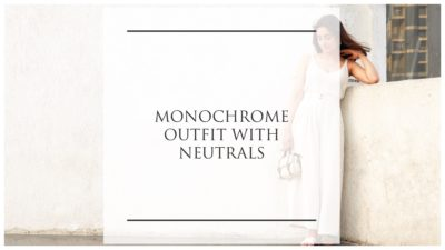 MONOCHROME OUTFIT WITH NEUTRALS