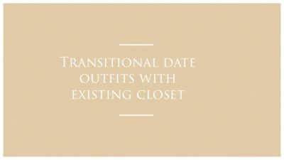 TRANSITIONAL DATE OUTFITS WITH EXISTING CLOSET